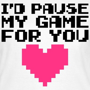 Pause My Game For You  Camisetas - Camiseta mujer