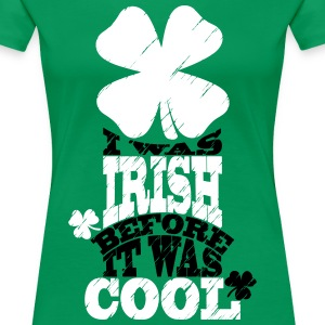 I was irish before it was cool T-Shirts - Frauen Premium T-Shirt