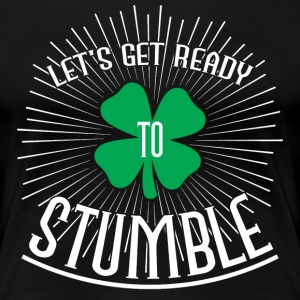Let's get ready to stumble T-Shirts - Frauen Premium T-Shirt