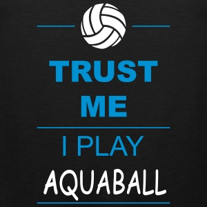 Trust me I play Aquaball Tank Tops - Men's Premium Tank Top