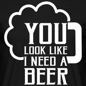 You look like I need a beer T-Shirts - Männer T-Shirt