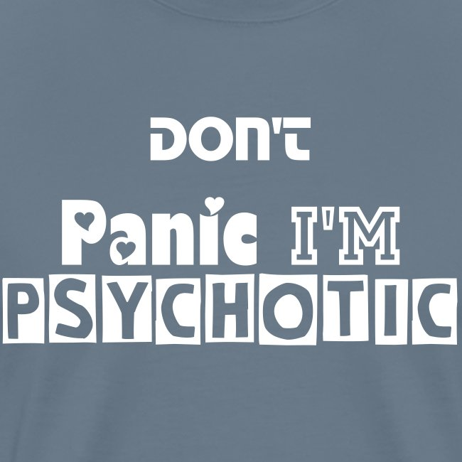 Don't panic i'm psychotic