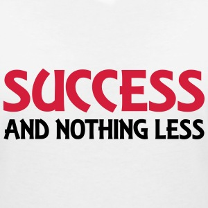Success and nothing less T-Shirts - Women's V-Neck T-Shirt