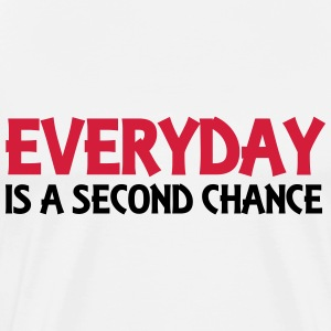 Everyday is a second chance T-Shirts - Men's Premium T-Shirt