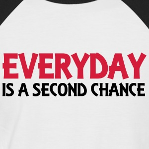 Everyday is a second chance T-Shirts - Männer Baseball-T-Shirt
