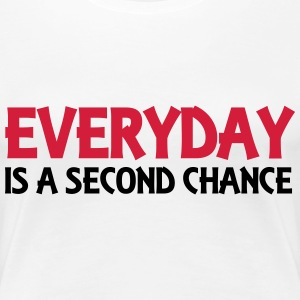 Everyday is a second chance Tee shirts - T-shirt Premium Femme