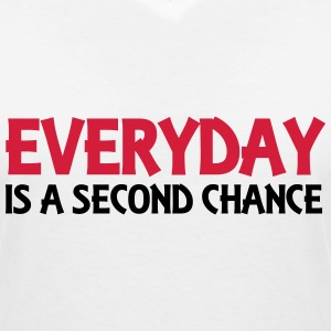 Everyday is a second chance T-Shirts - Women's V-Neck T-Shirt