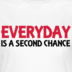 Everyday is a second chance T-shirts - T-shirt dam