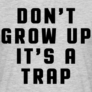 Don't Grow Up T-shirts - Mannen T-shirt