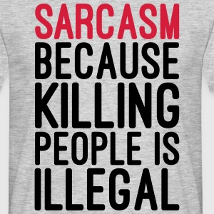 Sarcasm Killing People Illegal  Tee shirts - T-shirt Homme