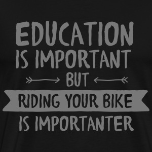 Education Is Important But Riding Your Bike Is... T-Shirts - Men's Premium T-Shirt