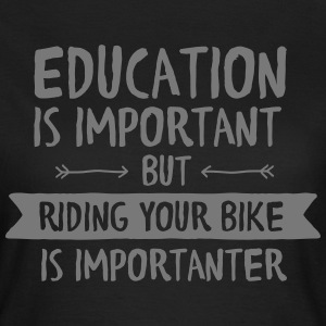 Education Is Important But Riding Your Bike Is... T-Shirts - Women's T-Shirt