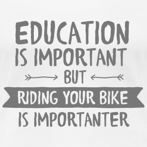 Education Is Important But Riding Your Bike Is... T-Shirts - Women's Premium T-Shirt