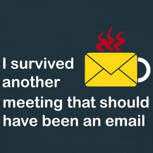 I survived another meeting that should have been a - Männer T-Shirt