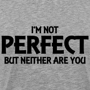 I'm not perfect - but neither are you! Camisetas - Camiseta premium hombre