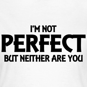 I'm not perfect - but neither are you! T-Shirts - Women's T-Shirt