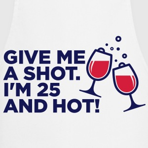 Give me a shot. I am 25 and hot!  Aprons - Cooking Apron