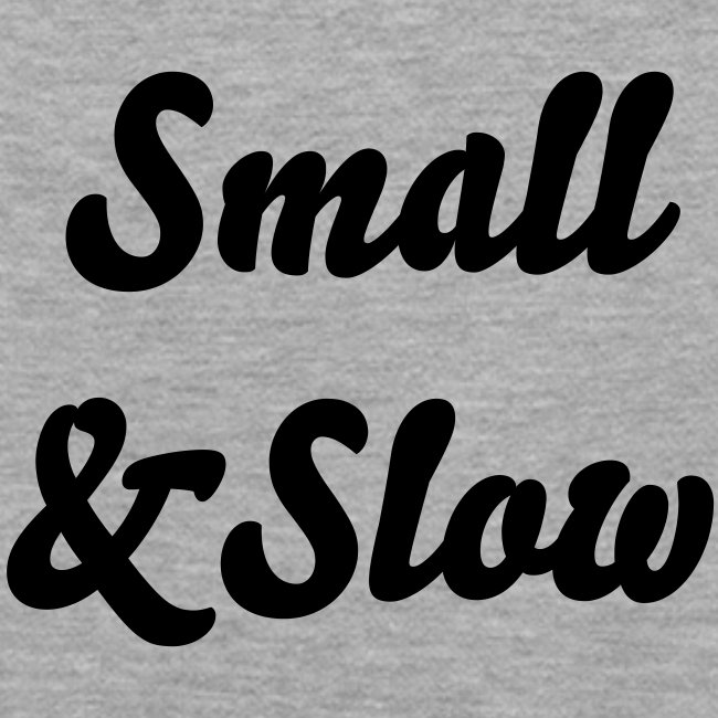 Small & Slow