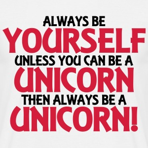 Always be yourself, unless you can be a unicorn T-shirts - Mannen T-shirt