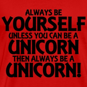 Always be yourself, unless you can be a unicorn T-shirts - Premium-T-shirt herr