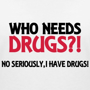 Who needs drugs?! T-Shirts - Women's V-Neck T-Shirt