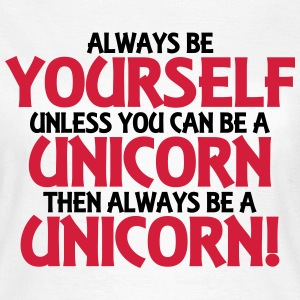 Always be yourself, unless you can be a unicorn Tee shirts - T-shirt Femme