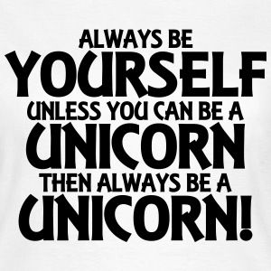 Always be yourself, unless you can be a unicorn T-shirts - Vrouwen T-shirt