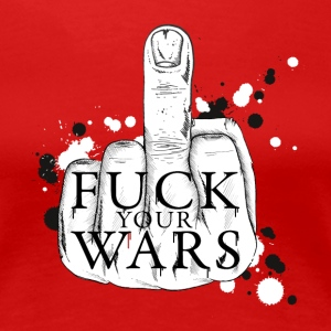 Fuck your wars T-Shirts - Women's Premium T-Shirt