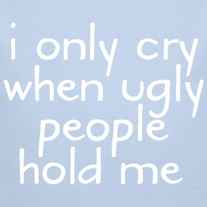 I Only Cry When Ugly People Hold Me Babybody - Økologisk langermet baby-body
