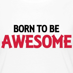 Born to be awesome Long Sleeve Shirts - Women's Premium Longsleeve Shirt