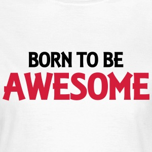 Born to be awesome T-Shirts - Women's T-Shirt