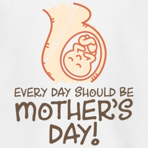 Every day should be Mother s Day! Shirts - Kids' T-Shirt