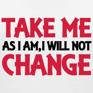 Take me as I am, I will not change T-shirts - T-shirt med v-ringning dam