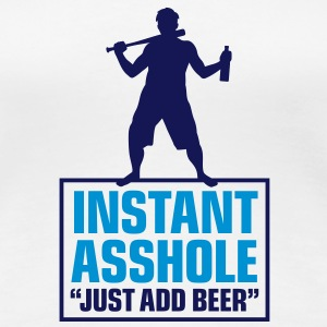 Istant Asshole. Just add Beer! T-Shirts - Women's Premium T-Shirt