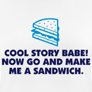 Cool Story Babe! Now go make me a sandwich! T-Shirts - Women's Breathable T-Shirt