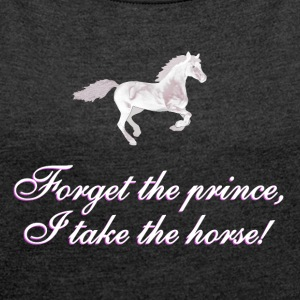 Forget the prince - BlackShirtEdition T-Shirts - Women's T-shirt with rolled up sleeves