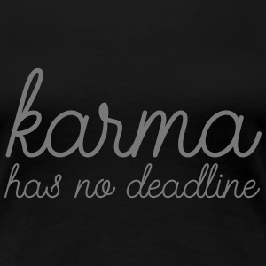 Karma Has No Deadline T-Shirts - Frauen Premium T-Shirt