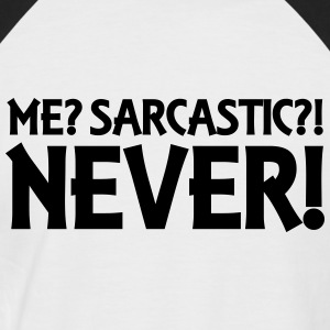 Me? Sarcastic? Never! T-Shirts - Men's Baseball T-Shirt