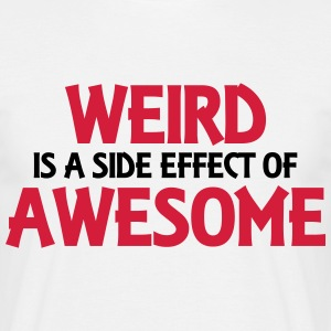 Weird is a side effect of awesome Camisetas - Camiseta hombre