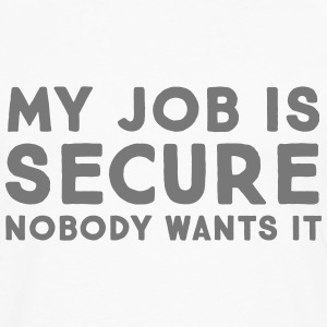 My Job Is Secure - Nobody Wants It Manches longues - T-shirt manches longues Premium Homme