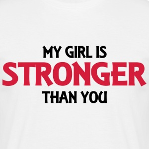 My girl is stronger than you T-shirts - Mannen T-shirt