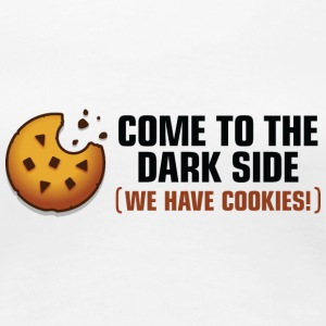 Come to the dark side. We have cookies! T-Shirts - Women's Premium T-Shirt