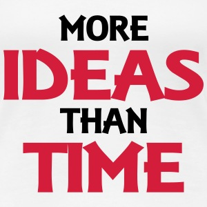 More ideas than time T-shirts - Dame premium T-shirt