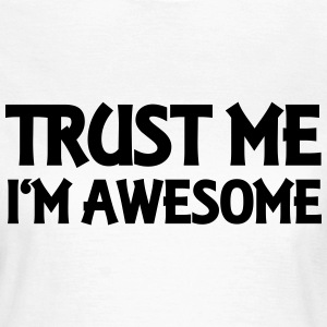 Trust me - I'm awesome T-shirts - T-shirt dam