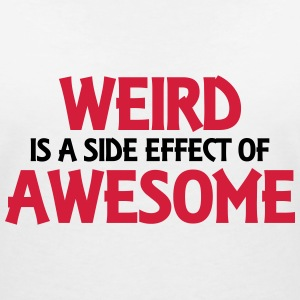 Weird is a side effect of awesome T-shirts - Vrouwen T-shirt met V-hals