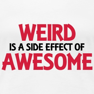 Weird is a side effect of awesome T-skjorter - Premium T-skjorte for kvinner