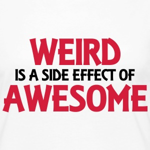 Weird is a side effect of awesome Shirts met lange mouwen - Vrouwen Premium shirt met lange mouwen