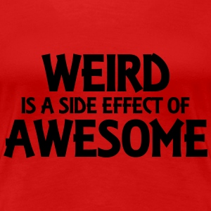 Weird is a side effect of awesome Camisetas - Camiseta premium mujer