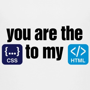 You are the CSS to my HTML Shirts - Kids' Premium T-Shirt