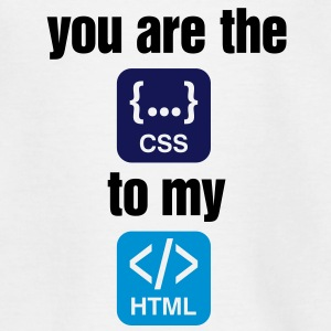 You are the CSS to my HTML Shirts - Teenage T-shirt
